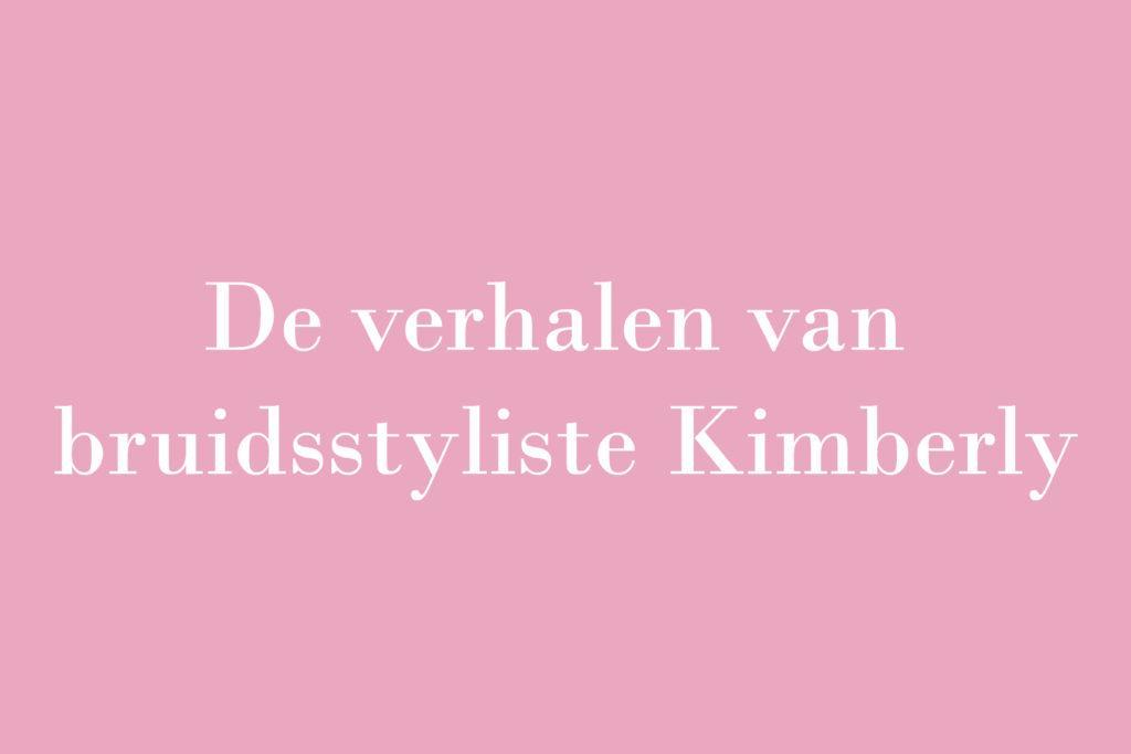 De verhalen van Bruidsstyliste Kimberly